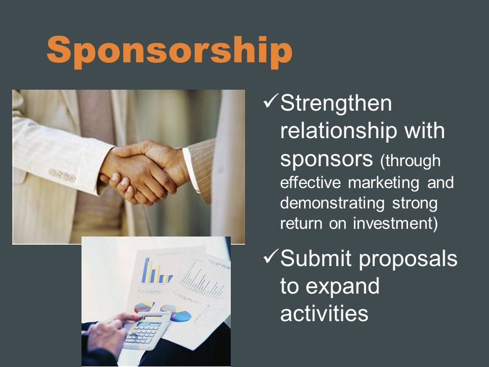 Sponsorship Strengthen relationship with sponsors (through effective marketing and demonstrating strong return on investment)