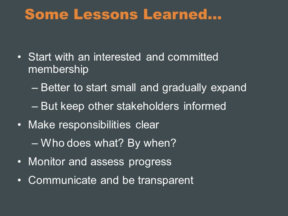 Some Lessons Learned… Start with an interested and committed membership. Better to start small and gradually expand.