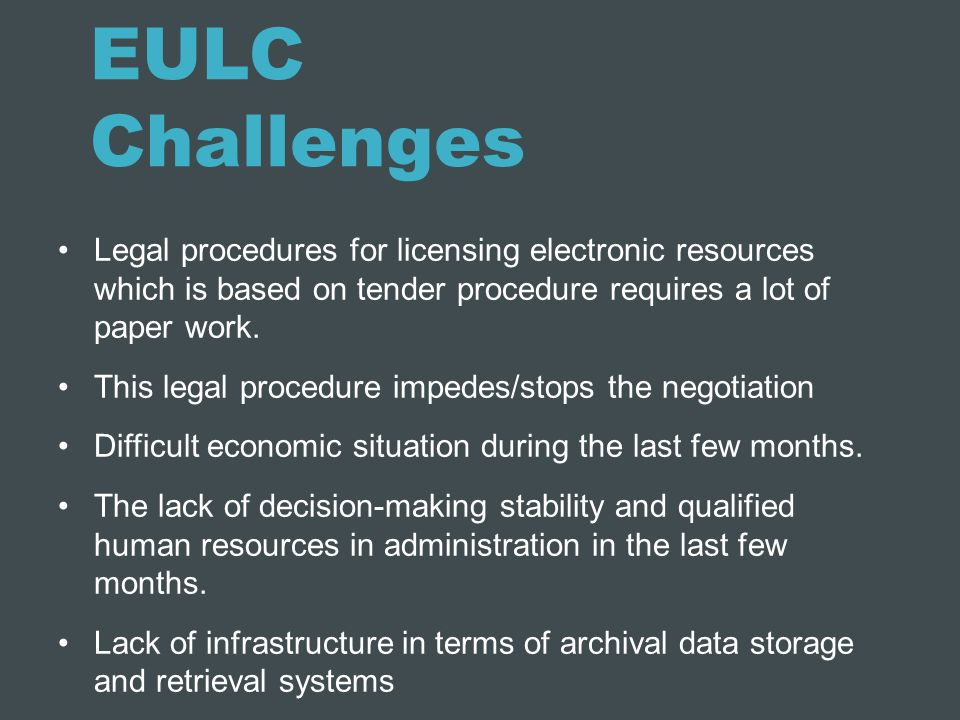 EULC Challenges Legal procedures for licensing electronic resources which is based on tender procedure requires a lot of paper work.