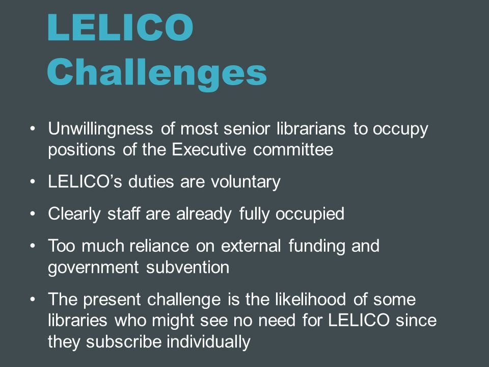 LELICO Challenges Unwillingness of most senior librarians to occupy positions of the Executive committee.