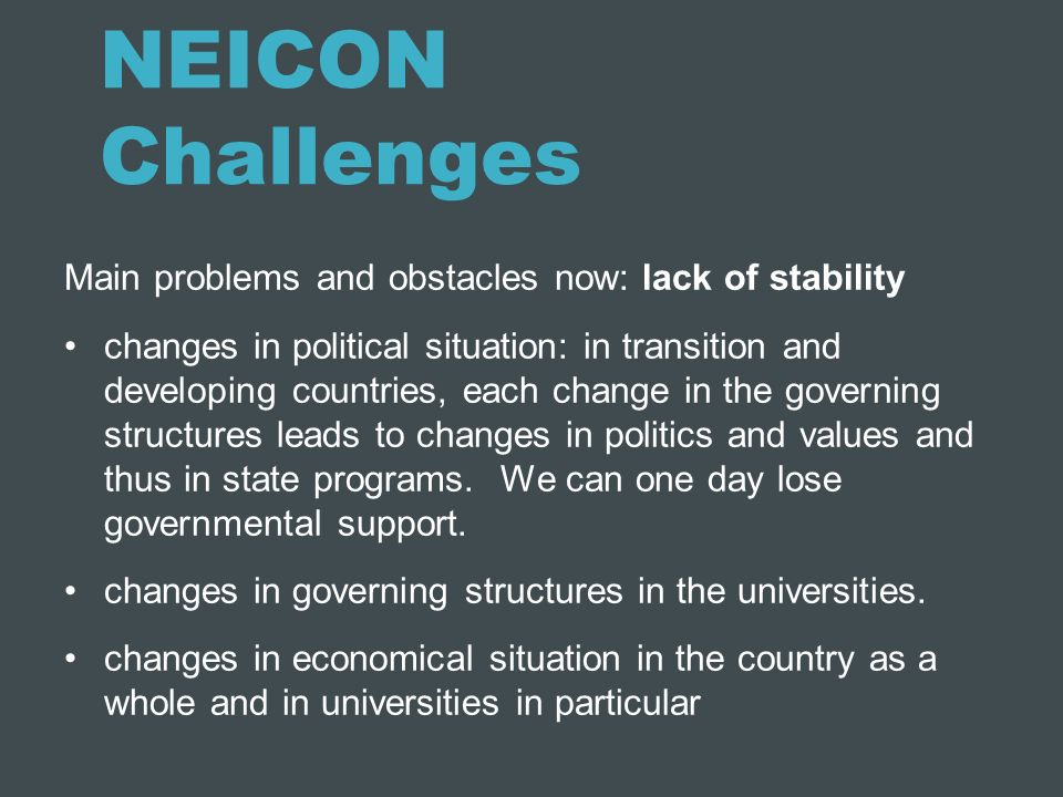NEICON Challenges Main problems and obstacles now: lack of stability