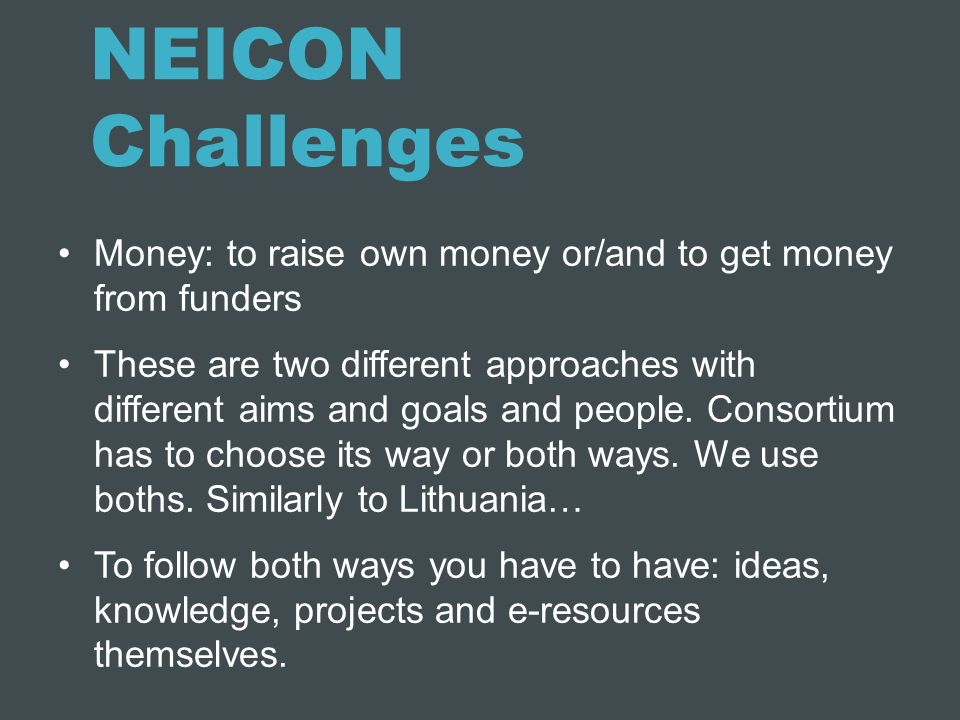 NEICON Challenges Money: to raise own money or/and to get money from funders.