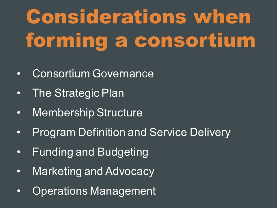Considerations when forming a consortium