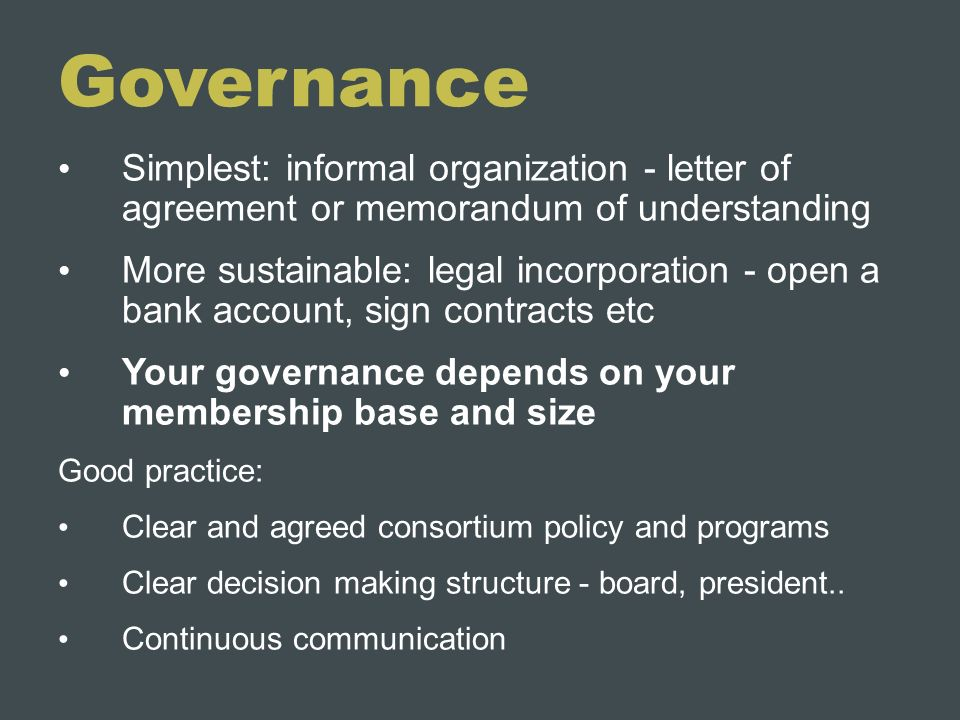 Governance Simplest: informal organization - letter of agreement or memorandum of understanding.