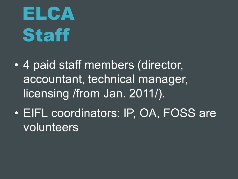 ELCA Staff 4 paid staff members (director, accountant, technical manager, licensing /from Jan. 2011/).