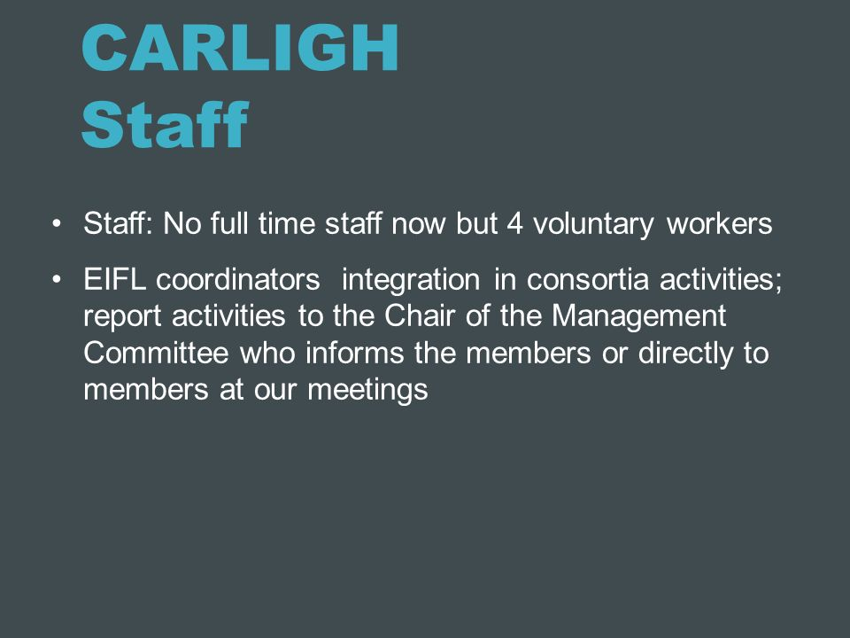 CARLIGH Staff Staff: No full time staff now but 4 voluntary workers