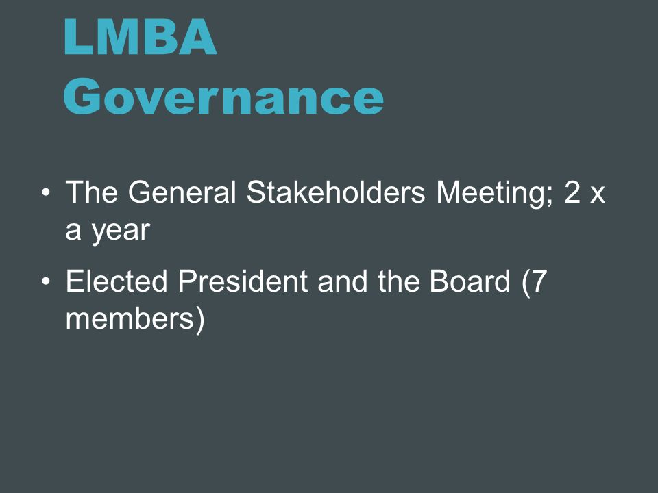 LMBA Governance The General Stakeholders Meeting; 2 x a year
