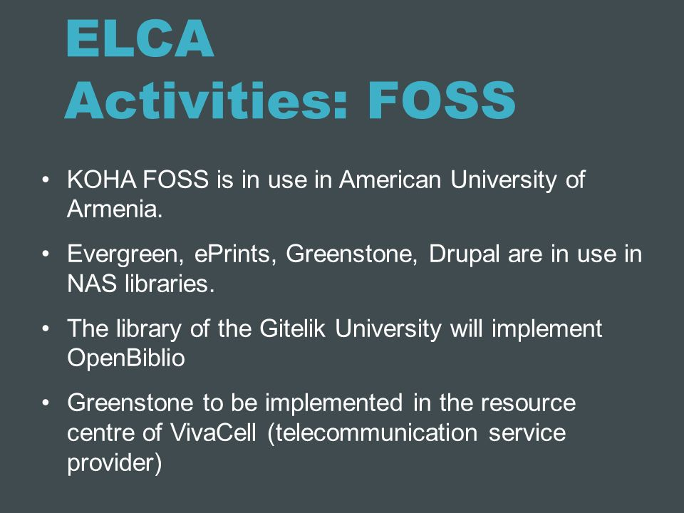 ELCA Activities: FOSS KOHA FOSS is in use in American University of Armenia.