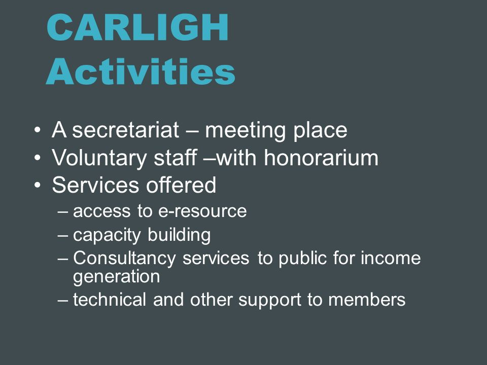CARLIGH Activities A secretariat – meeting place