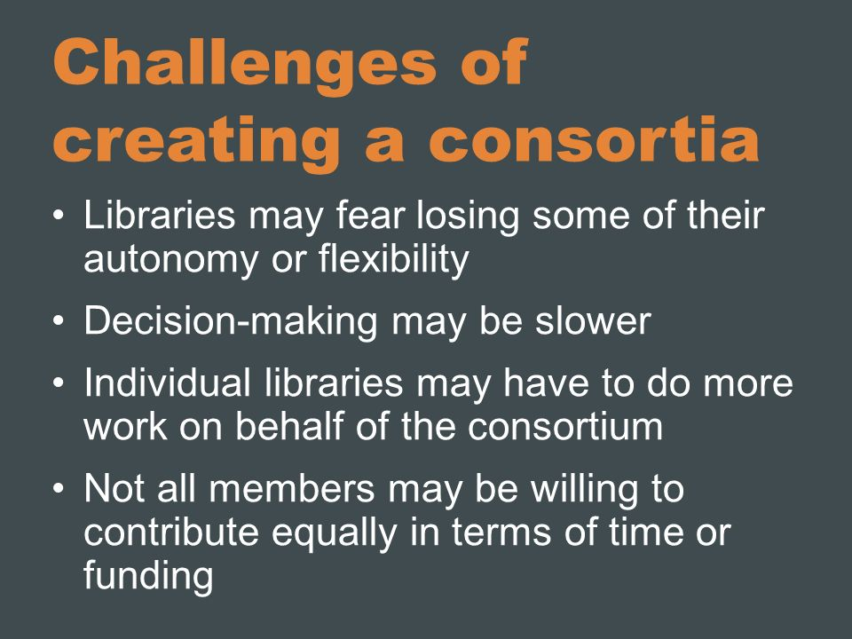 Challenges of creating a consortia