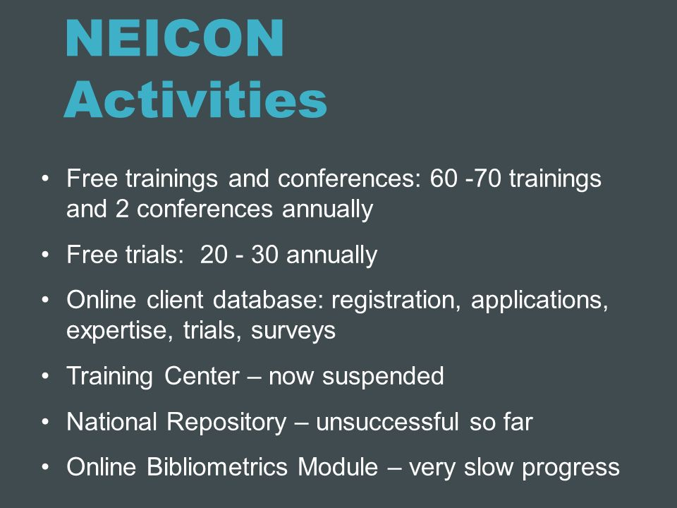 NEICON Activities Free trainings and conferences: 60 -70 trainings and 2 conferences annually. Free trials: 20 - 30 annually.