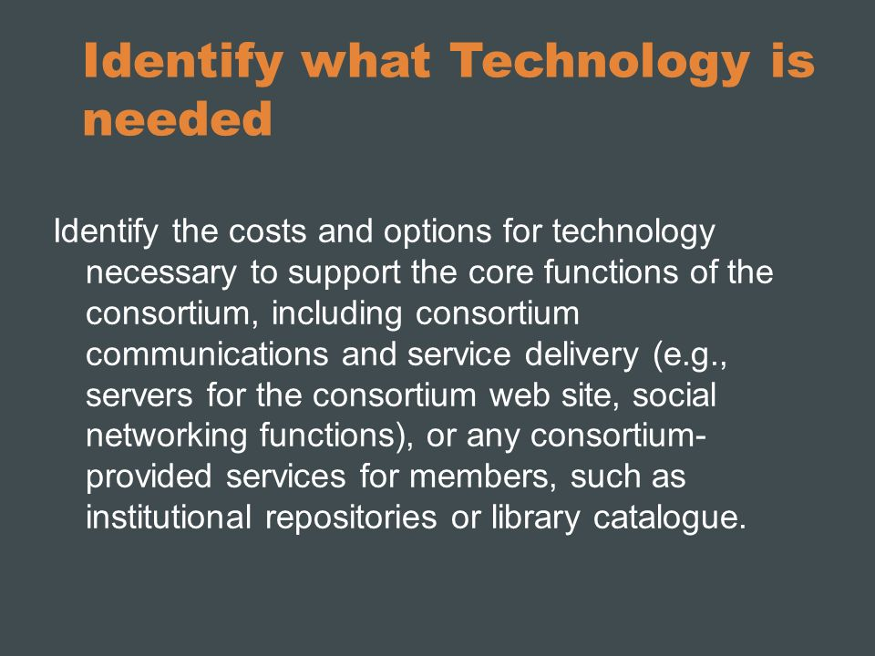 Identify what Technology is needed