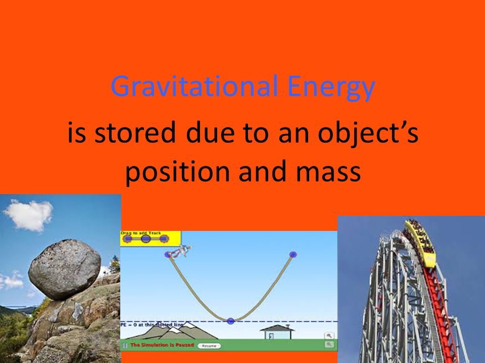 Gravitational Energy is stored due to an object's position and mass
