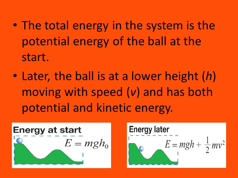The total energy in the system is the potential energy of the ball at the start.