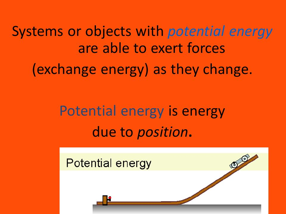 Systems or objects with potential energy are able to exert forces