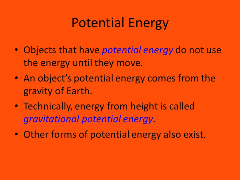 Potential Energy Objects that have potential energy do not use the energy until they move.