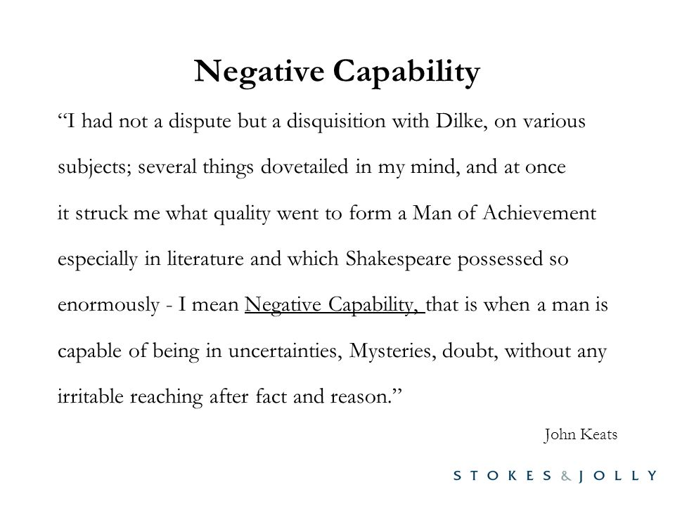 negative capability In its scruples and reservations as in its discriminating explanations, negative capability unearths the contours of a distinctive american poetic tradition this book is a rich symbiosis of critical and poetic intelligence.
