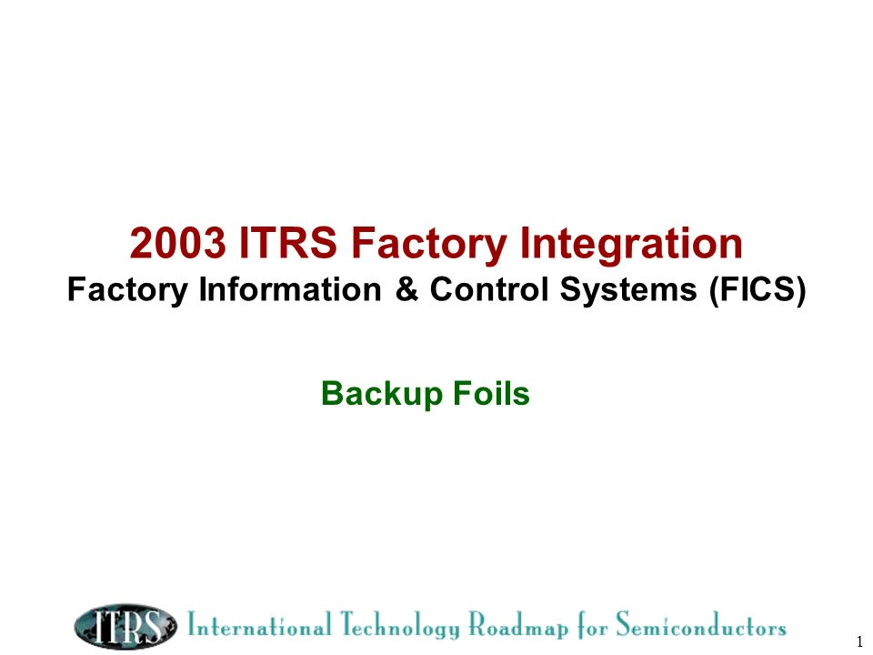 2003 ITRS Factory Integration Factory Information & Control Systems (FICS)