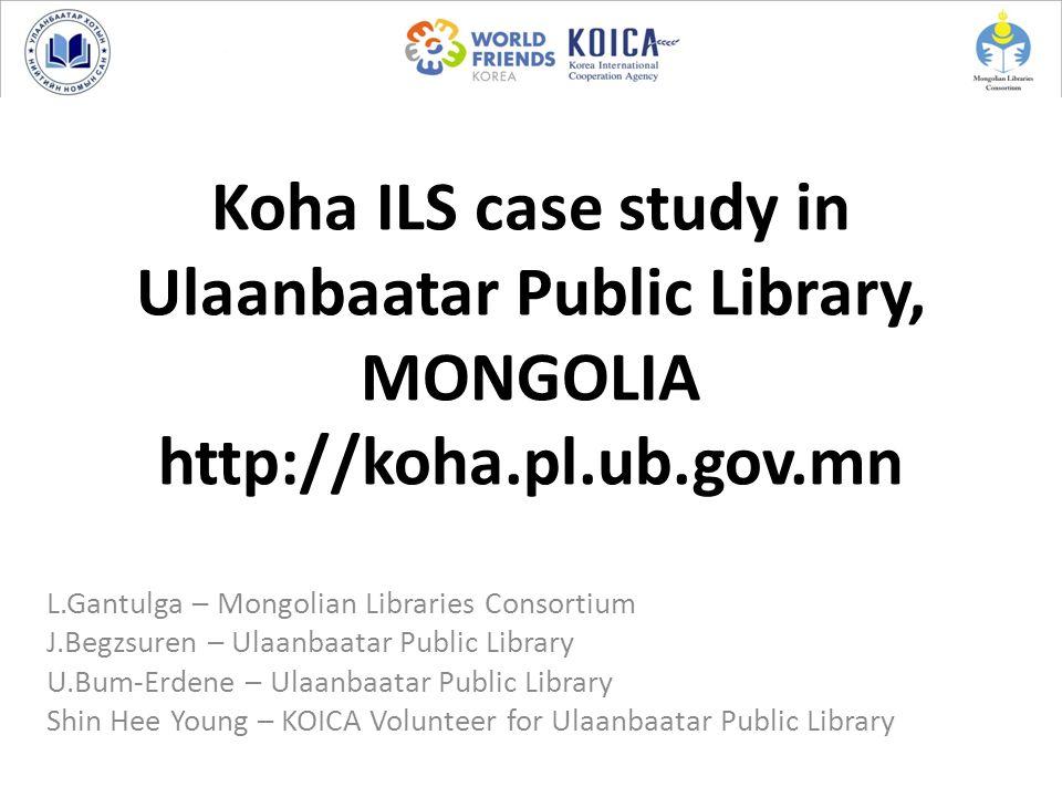Koha ILS case study in Ulaanbaatar Public Library, MONGOLIA http://koha.pl.ub.gov.mn