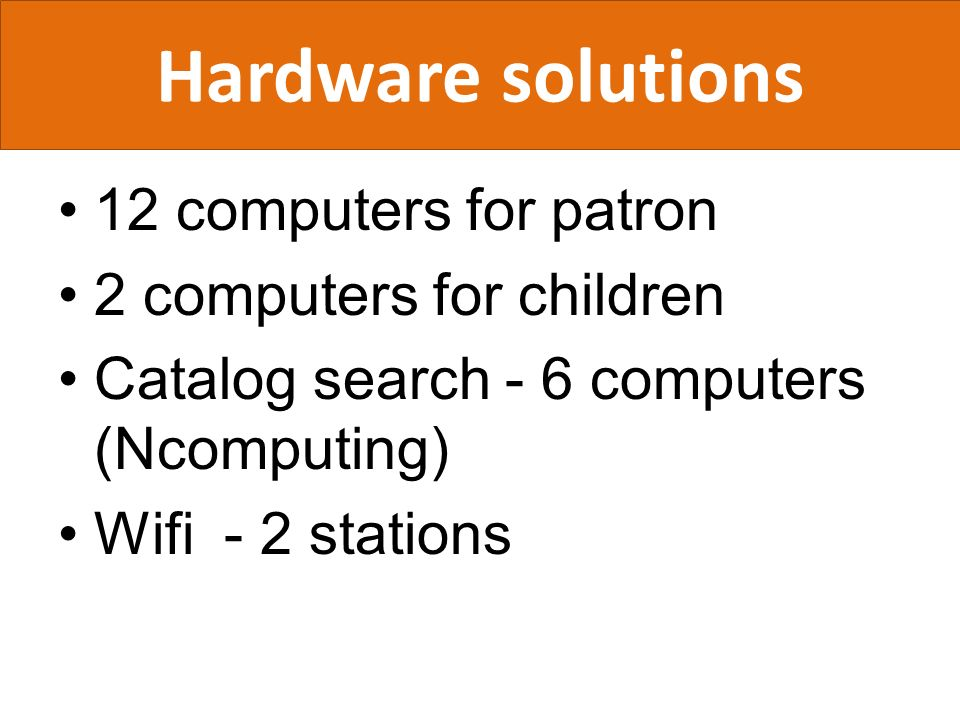 Hardware solutions 12 computers for patron 2 computers for children