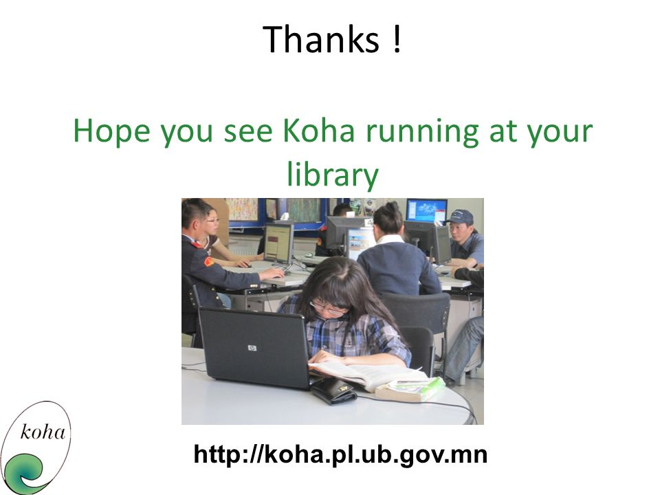 Thanks ! Hope you see Koha running at your library
