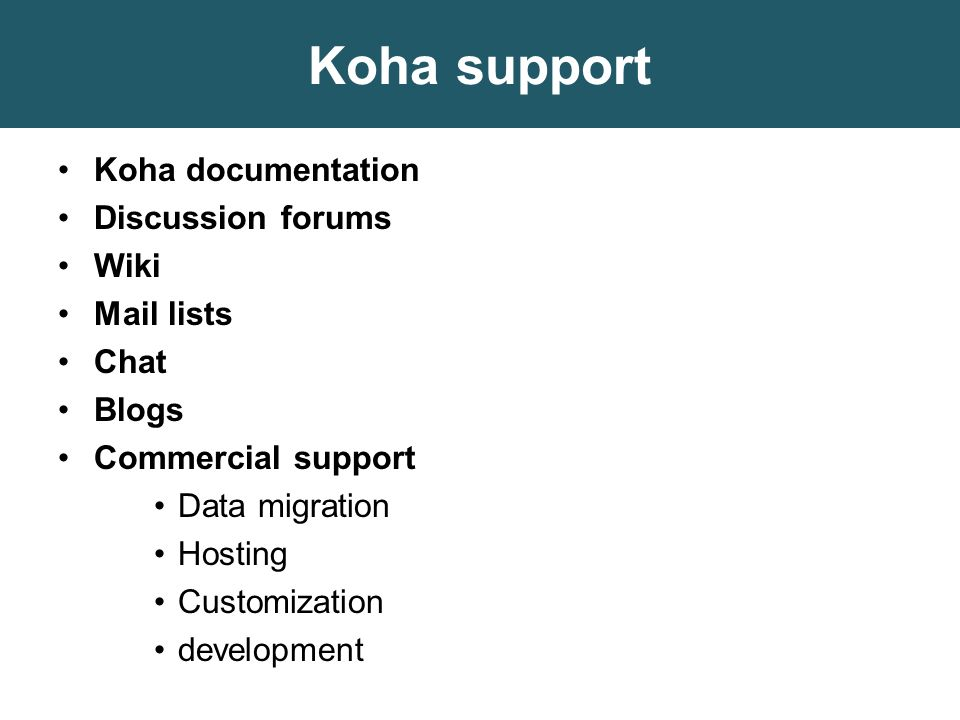 Koha support Koha documentation Discussion forums Wiki Mail lists Chat