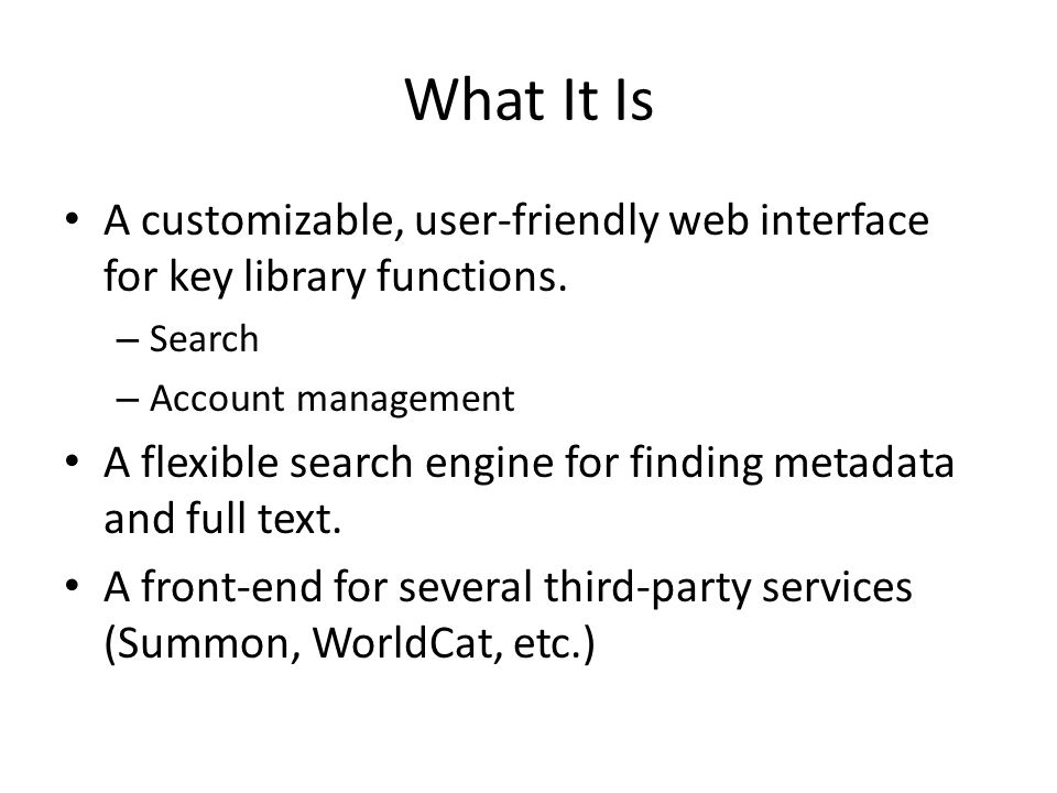 What It Is A customizable, user-friendly web interface for key library functions. Search. Account management.