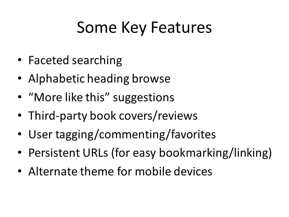 Some Key Features Faceted searching Alphabetic heading browse