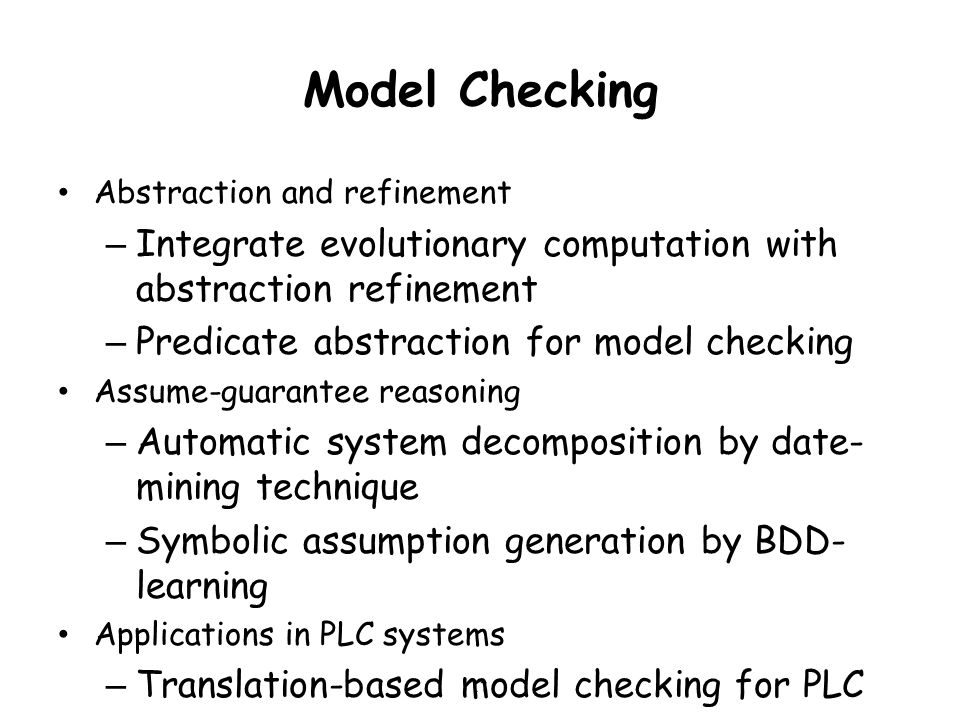 Model Checking Abstraction and refinement. Integrate evolutionary computation with abstraction refinement.