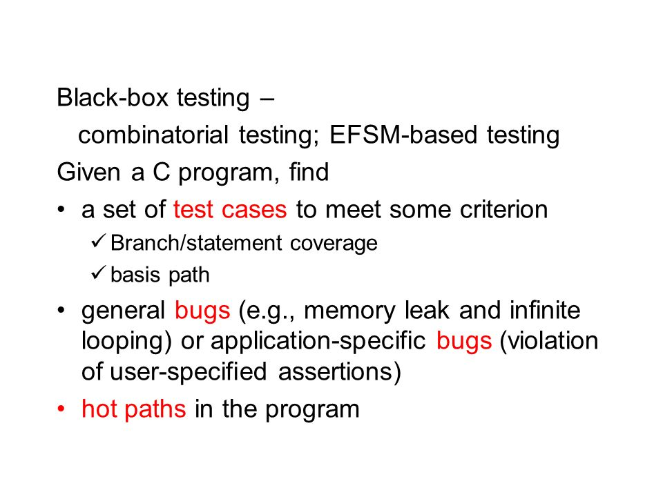 combinatorial testing; EFSM-based testing Given a C program, find