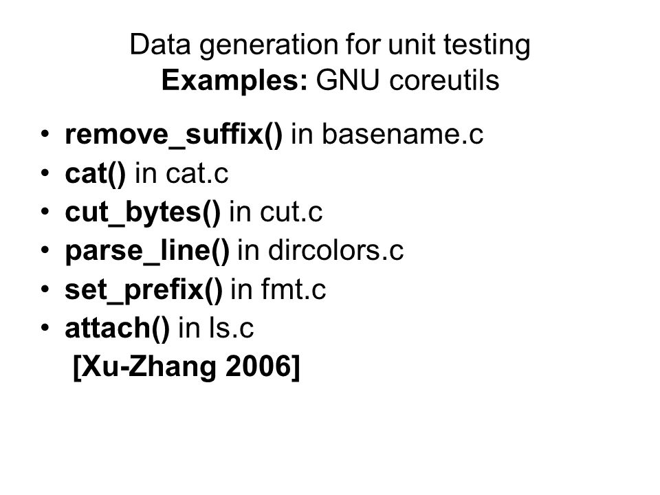 Data generation for unit testing Examples: GNU coreutils