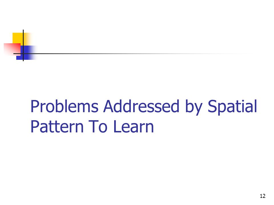 Problems Addressed by Spatial Pattern To Learn
