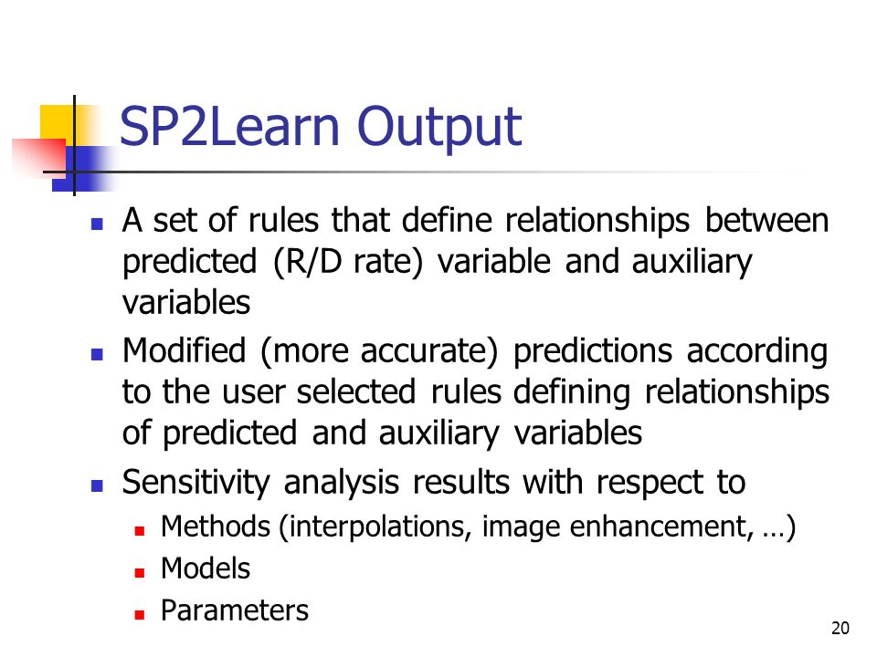 SP2Learn Output A set of rules that define relationships between predicted (R/D rate) variable and auxiliary variables.