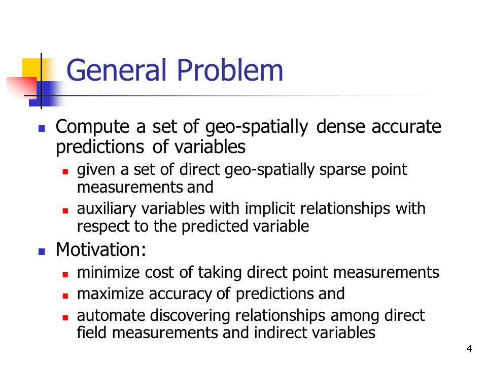 General Problem Compute a set of geo-spatially dense accurate predictions of variables.