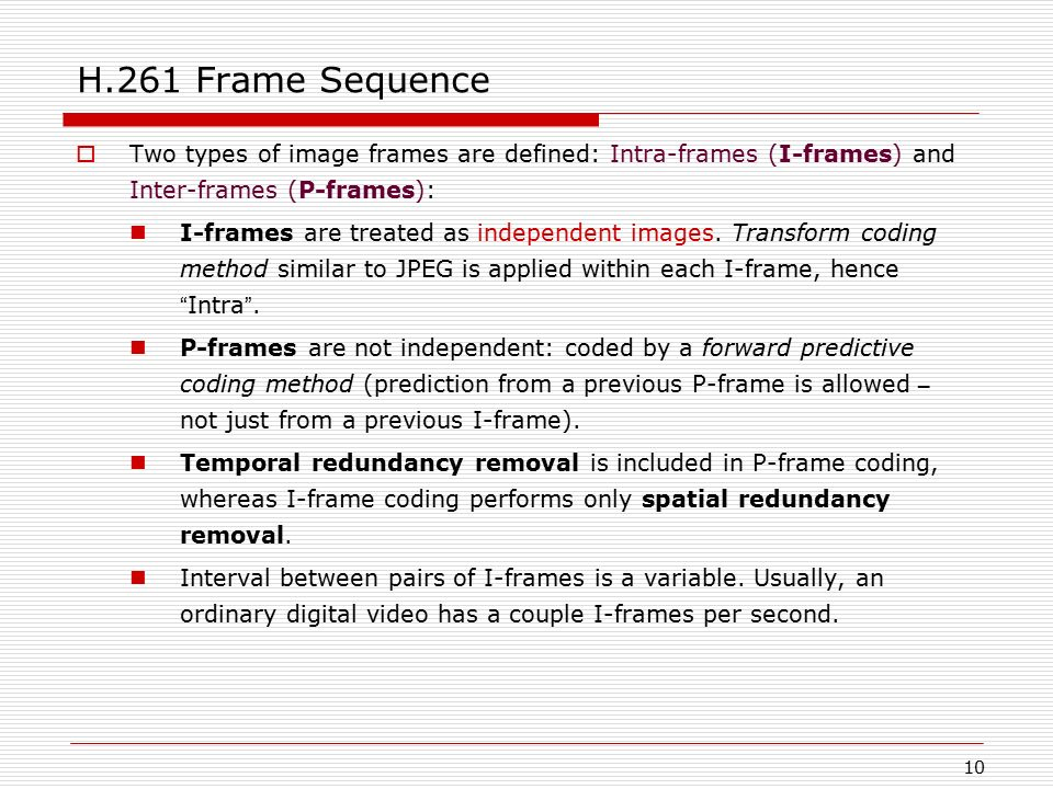 H.261 Frame Sequence Two types of image frames are defined: Intra-frames (I-frames) and Inter-frames (P-frames):