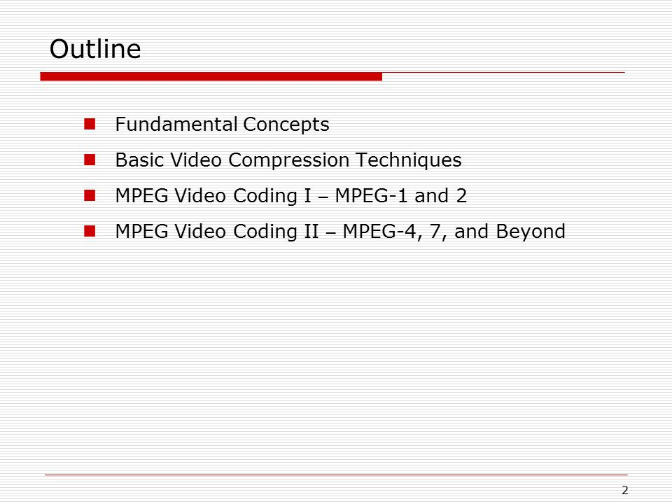 Outline Fundamental Concepts Basic Video Compression Techniques