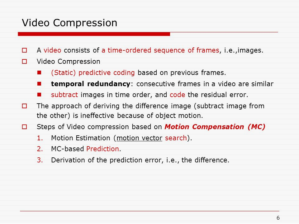 Video Compression A video consists of a time-ordered sequence of frames, i.e.,images. Video Compression.