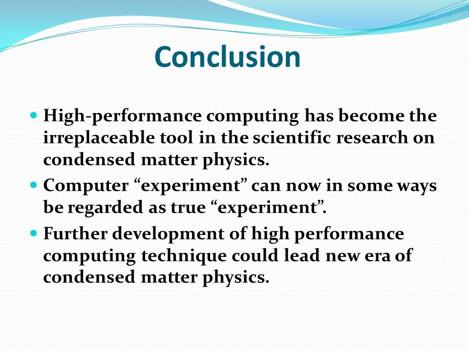 Conclusion High-performance computing has become the irreplaceable tool in the scientific research on condensed matter physics.