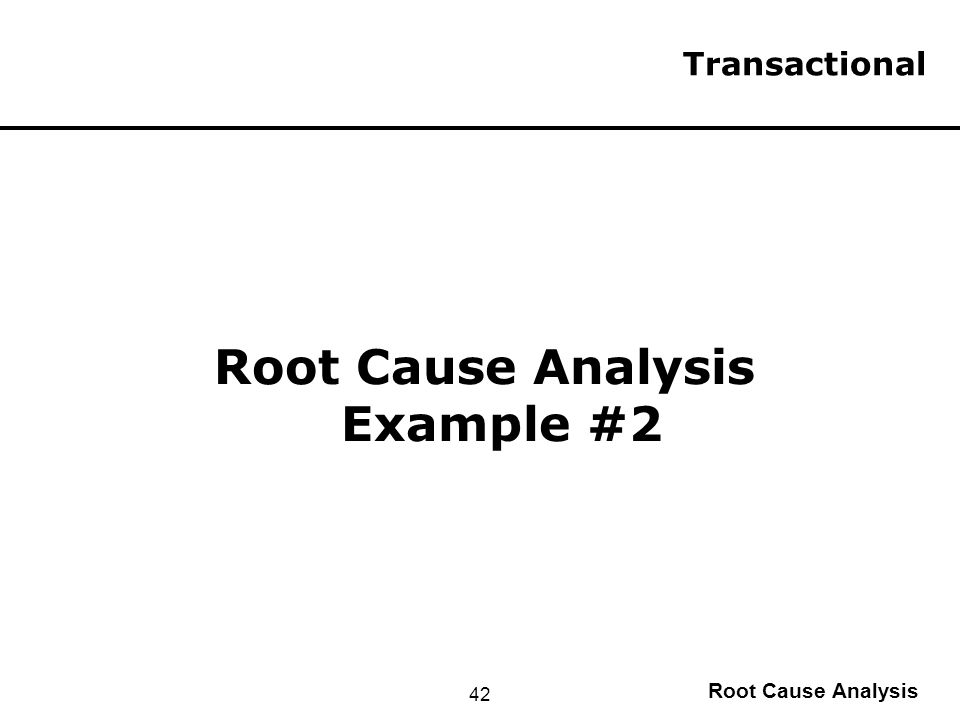 root cause analysis case study The following process can be used to determine the root cause of a situation:  in  this case only four whys were required to find out that a non-value added.