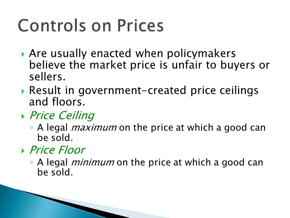Controls On Prices Are Usually Enacted When Policymakers Believe The Market  Price Is Unfair To Buyers