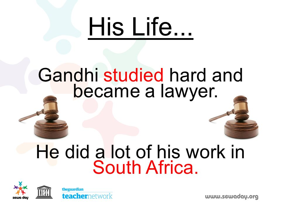 His Life... Gandhi studied hard and became a lawyer.
