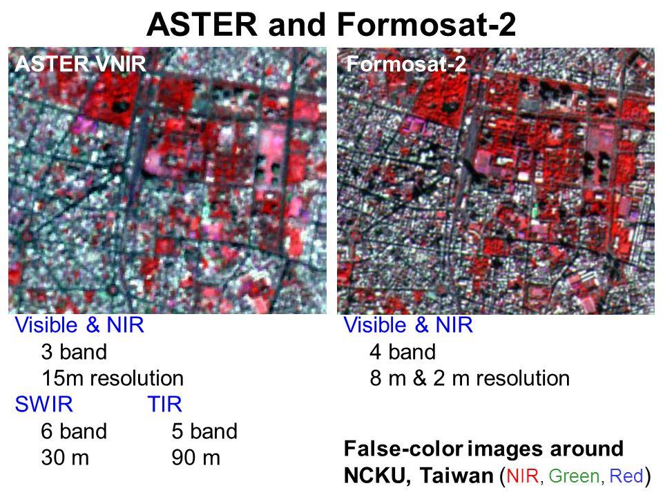 ASTER and Formosat-2 ASTER VNIR Formosat-2 Visible & NIR 3 band