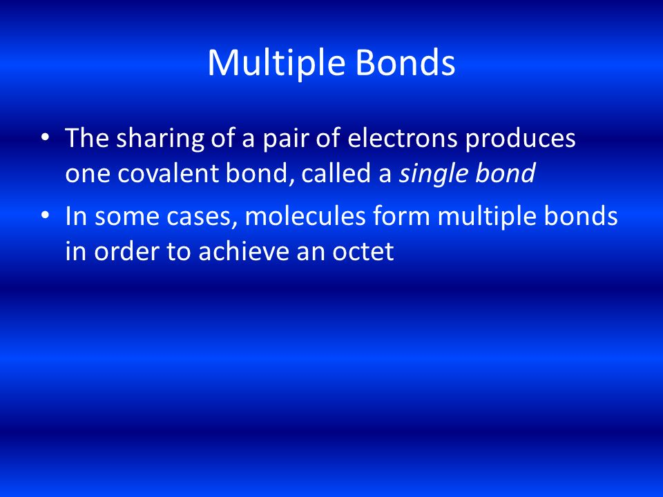 Multiple Bonds The sharing of a pair of electrons produces one covalent bond, called a single bond.