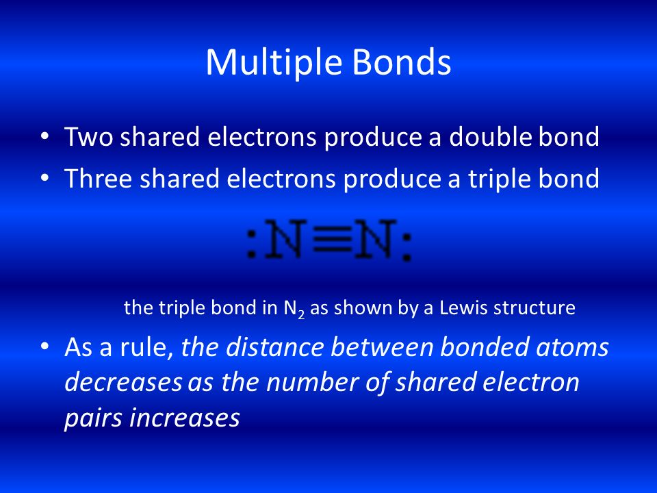 Multiple Bonds Two shared electrons produce a double bond