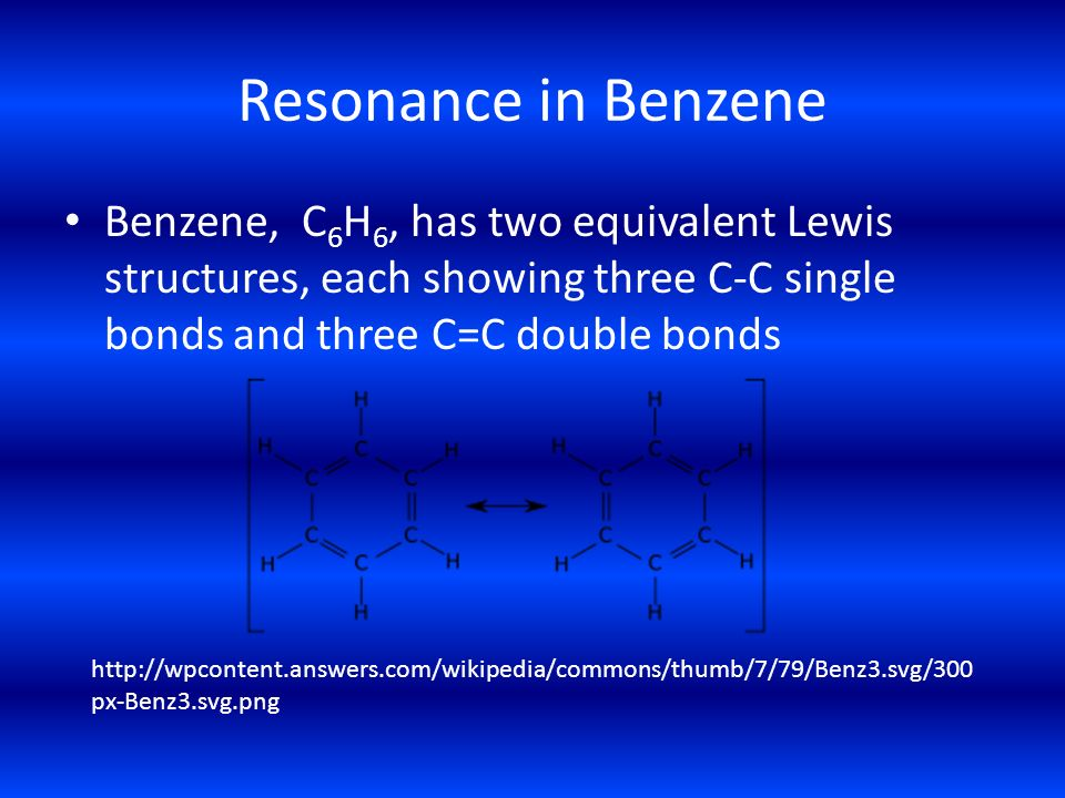 Resonance in Benzene Benzene, C6H6, has two equivalent Lewis structures, each showing three C-C single bonds and three C=C double bonds.