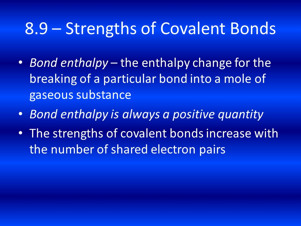 8.9 – Strengths of Covalent Bonds