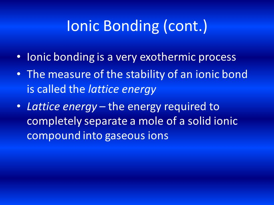 Ionic Bonding (cont.) Ionic bonding is a very exothermic process