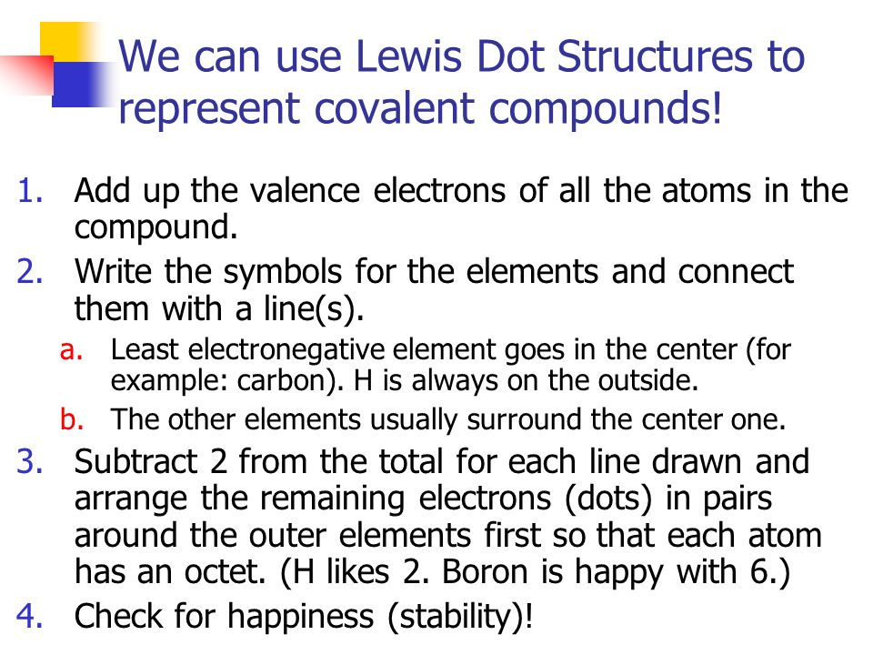 We can use Lewis Dot Structures to represent covalent compounds!