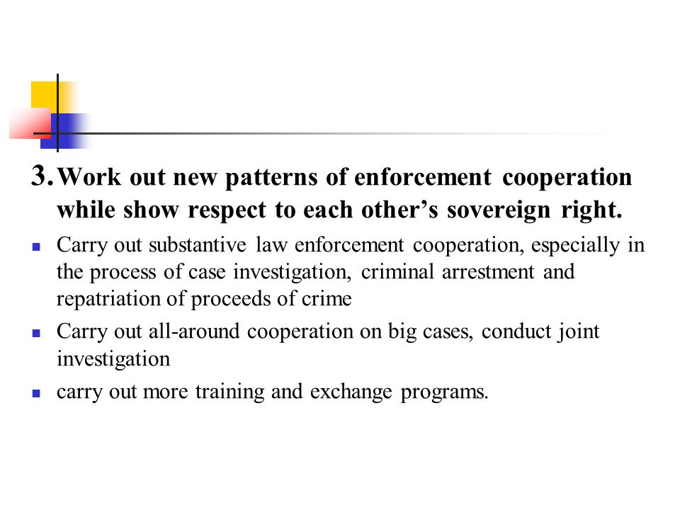 3. Work out new patterns of enforcement cooperation while show respect to each other's sovereign right.