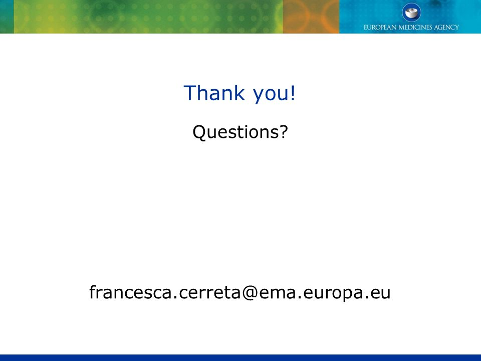 Thank you! Questions francesca.cerreta@ema.europa.eu